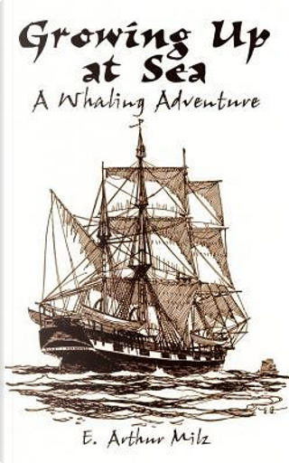 Growing Up at Sea by E. Arthur Milz