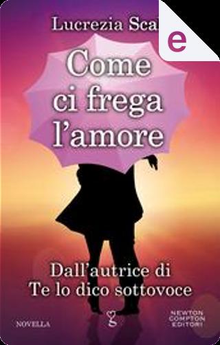 Come ci frega l'amore by Lucrezia Scali