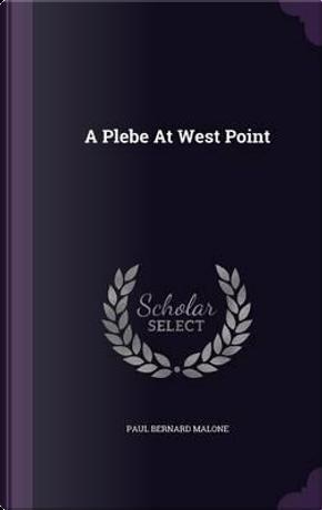 A Plebe at West Point by Paul Bernard Malone