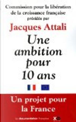 Une ambition pour dix ans by Jacques Attali, Commission de Libération de la Croissance francaise
