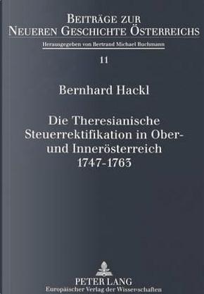 Die Theresianische Steuerrektifikation in Ober- Und Inneroesterreich. 1747-1763 by Bernhard Hackl