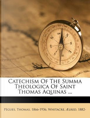 Catechism of the Summa Theologica of Saint Thomas Aquinas by Thomas Pegues