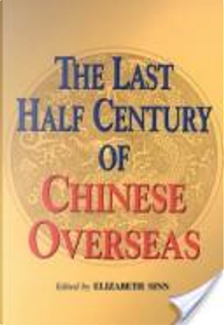 The last half century of Chinese overseas by Elizabeth Sinn