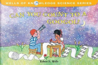 Can You Count to a Googol? by Robert E. Wells