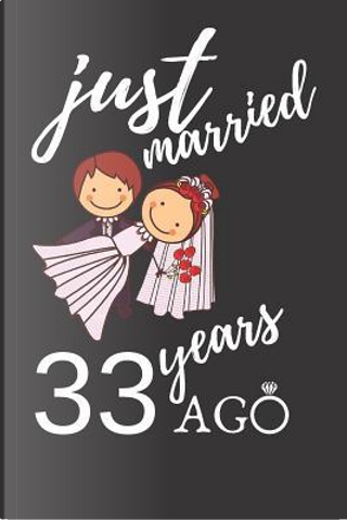 Just Married 33 Years Ago by Anniversary Notebook