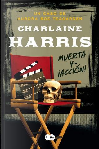 Muerta y… ¡acción! by Charlaine Harris