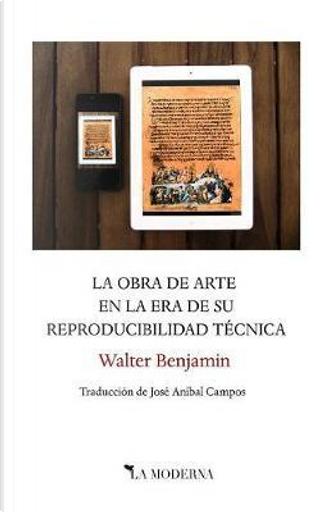 La obra de arte en la era de su reproducibilidad técnica by Walter Benjamin