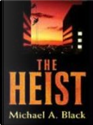 Five Star First Edition Mystery - The Heist by Michael A. Black