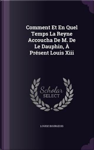 Comment Et En Quel Temps La Reyne Accoucha de M. de Le Dauphin, a Present Louis XIII by Louise Bourgeois