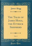 The Tales of James Hogg, the Ettrick Shepherd, Vol. 2 (Classic Reprint) by James Hogg