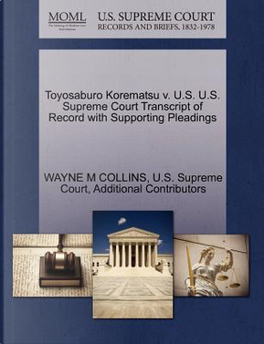 Toyosaburo Korematsu V. U.S. U.S. Supreme Court Transcript of Record with Supporting Pleadings by Wayne M. Collins
