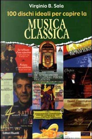 Cento dischi ideali per capire la musica classica by Virginio Sala