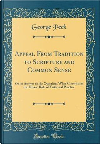 Appeal From Tradition to Scripture and Common Sense by George Peck