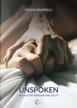 Unspoken. Dei nostri pensieri mai detti by Giulia Savarelli
