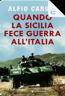 Quando la Sicilia fece guerra all'Italia by Alfio Caruso