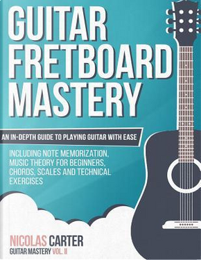 Guitar Fretboard Mastery by Nicolas Carter