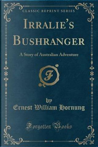 Irralie's Bushranger by Ernest William Hornung