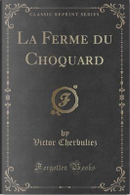 La Ferme du Choquard (Classic Reprint) by Victor Cherbuliez