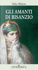 Gli amanti di Bisanzio by Mika Waltari