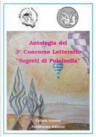 """Antologia del 3° Concorso Letterario """"Segreti di Pulcinella"""" by Alessio del Debbio, Angelo Canino, Francesco Salvini, Gennaro De Falco, Gianluca Moiser, Pietro Rainero"""