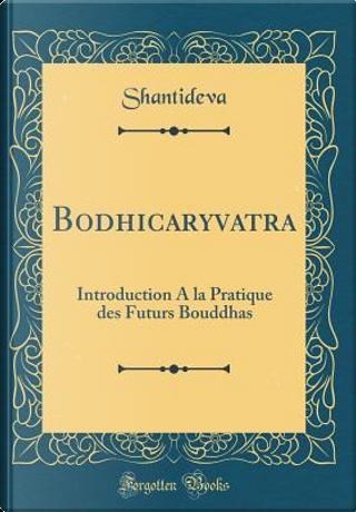 Bodhicaryavatara by Shantideva Shantideva