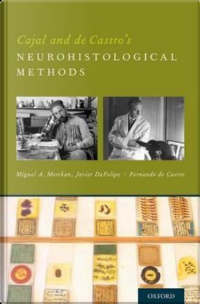Cajal and de Castro's Neurohistological Methods by Miguel A. Merchan
