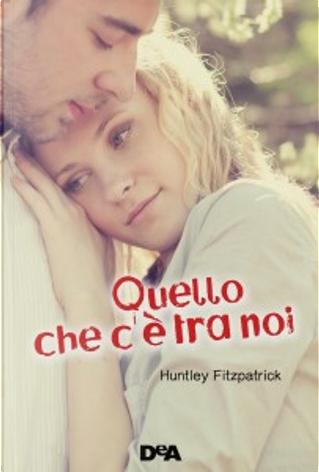 Quello che c'è tra noi by Huntley Fitzpatrick