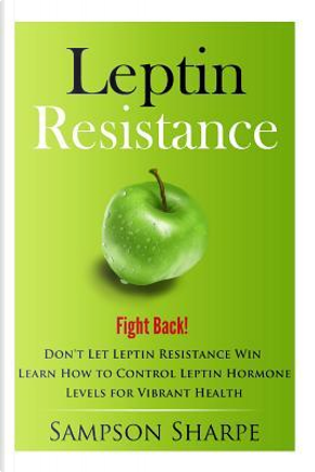 Leptin Resistance by Sampson Sharpe