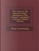 Crisis in the German Social-Democracy (the Junius Pamphlet) by Rosa Luxemburg