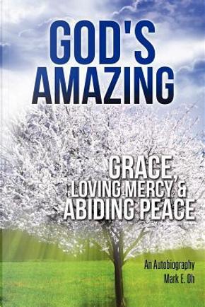 God's Amazing Grace, Loving Mercy & Abiding Peace by Mark E. Oh