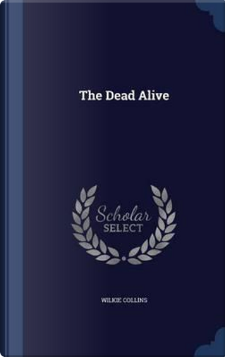 The Dead Alive by Au Wilkie Collins