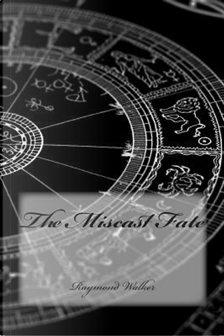 The Miscast Fate by Raymond Walker