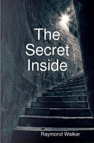 The Secret Inside by Raymond Walker