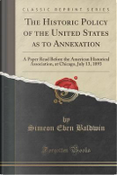 The Historic Policy of the United States as to Annexation by Simeon Eben Baldwin