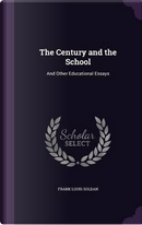 The Century and the School, and Other Educational Essays by Frank Louis Soldan
