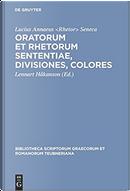 Oratorum et rhetorum sententiae, divisiones, colores by Lucius Annaeus Rhetor Seneca