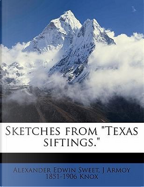 Sketches from Texas Siftings. by Alexander Edwin Sweet