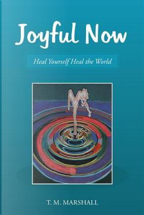 Joyful Now by T. M. Marshall