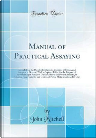 Manual of Practical Assaying by John Mitchell