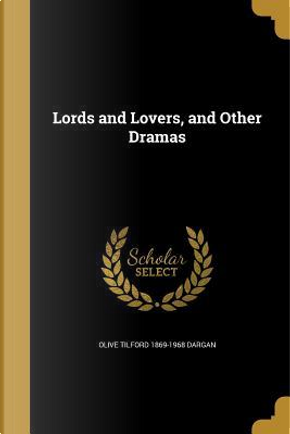 LORDS & LOVERS & OTHER DRAMAS by Olive Tilford 1869-1968 Dargan