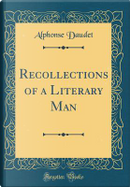 Recollections of a Literary Man (Classic Reprint) by Alphonse Daudet