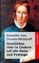 Geistliches Jahr in Liedern Auf Alle Sonn- und Festtage by Annette von Droste-Hülshoff