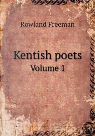 Kentish Poets Volume 1 by Rowland Freeman