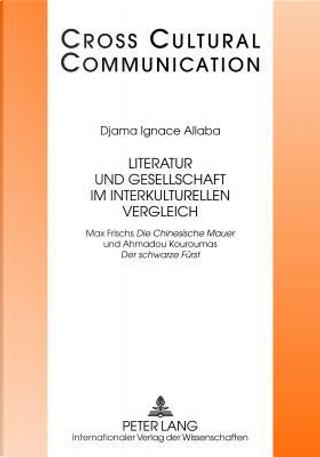 Literatur Und Gesellschaft Im Interkulturellen Vergleich by Djama Ignace Allaba