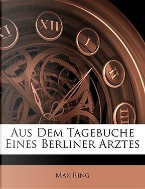 Aus Dem Tagebuche Eines Berliner Arztes by Max Ring