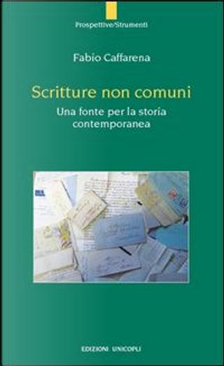 Scritture non comuni. Una fonte per la storia contemporanea by Fabio Caffarena