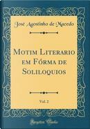 Motim Literario em Fórma de Soliloquios, Vol. 2 (Classic Reprint) by José Agostinho de Macedo