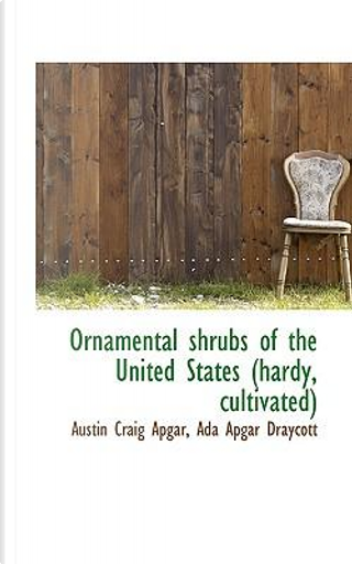 Ornamental Shrubs of the United States (Hardy, Cultivated) by Austin Craig Apgar