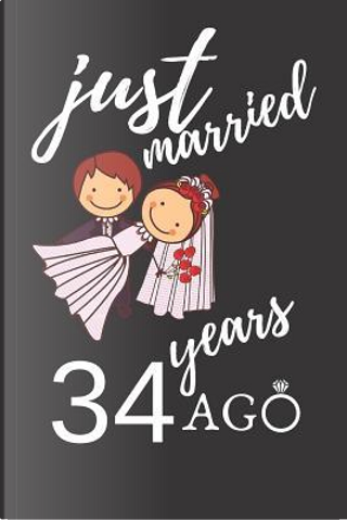 Just Married 34 Years Ago by Anniversary Notebook
