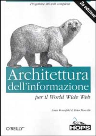 Architettura dell'informazione per il World Wide Web by Louis Rosenfeld, Peter Morville